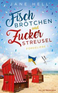 Fischbrötchen und Zuckerstreusel | Ein Ostseeroman | Jane Hell | Fördeliebe 1
